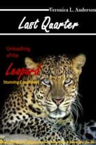 Last Quarter: Unleashing of the Leopard: Stunning Conclusion ebook by Veronica Anderson