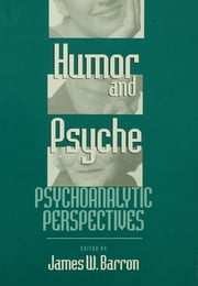 Humor and Psyche - Psychoanalytic Perspectives ebook by James W. Barron