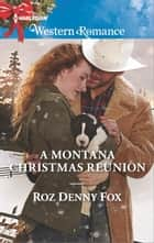 A Montana Christmas Reunion ebook by Roz Denny Fox