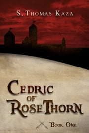 Cedric of RoseThorn: Book One ebook by S. Thomas Kaza