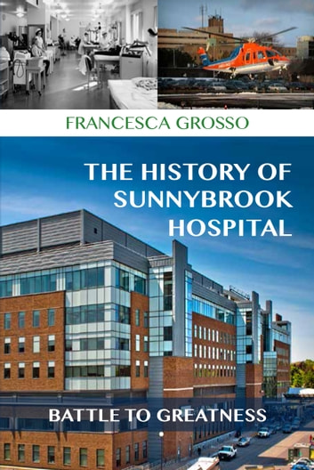 The History of Sunnybrook Hospital - Battle to Greatness ebook by Francesca Grosso
