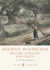 Ancient Woodland - History, Industry and Crafts ebook by Ian Rotherham