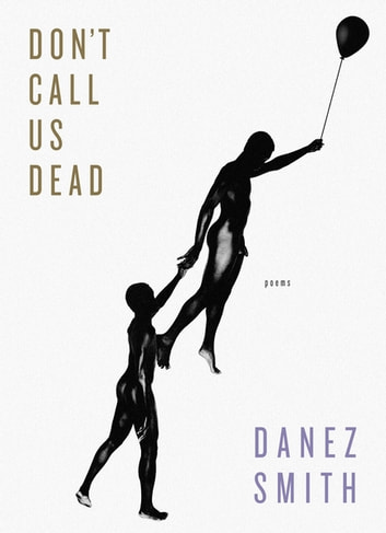 Don't Call Us Dead - Poems ebook by Danez Smith