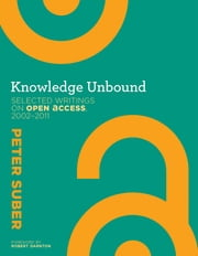 Knowledge Unbound - Selected Writings on Open Access, 2002--2011 ebook by Peter Suber,Robert Darnton