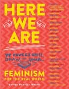 Here We Are - Feminism for the Real World ebook by Kelly Jensen