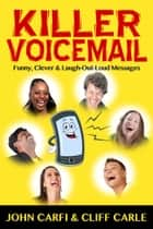 Killer Voicemail - Funny, Clever & Laugh-Out-Loud Messages ebook by John Carfi, Cliff Carle