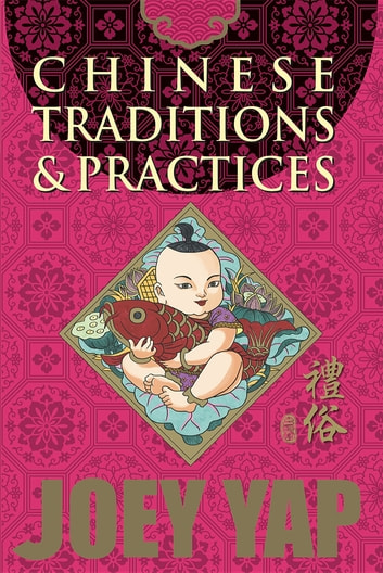 Chinese Traditions & Practices ebook by Yap Joey