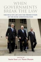 When Governments Break the Law - The Rule of Law and the Prosecution of the Bush Administration ebook by Austin Sarat, Nasser Hussain