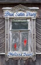 The Blue Satin Diary ebook by Melissa Saari
