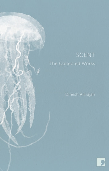 Scent - The Collected Works ebook by Dinesh Allirajah