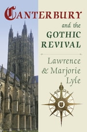Canterbury and the Gothic Revival ebook by Lawrence Lyle