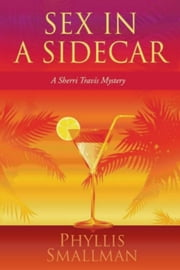 Sex In A Sidecar ebook by Phyllis Smallman