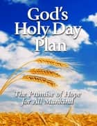 God's Holy Day Plan: The Promise of Hope for All Mankind ebook by United Church of God