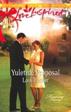 Yuletide Proposal (Mills & Boon Love Inspired) (Healing Hearts, Book 2) ebook by Lois Richer