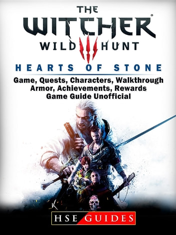 The Witcher 3 Hearts of Stone Game, Quests, Characters, Walkthrough, Armor, Achievements, Rewards, Game Guide Unofficial ebook by HSE Guides