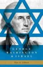 George Washington & Israel ebook by Peter A. Lillback