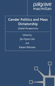 Gender Politics and Mass Dictatorship - Global Perspectives ebook by J. Lim,K. Petrone