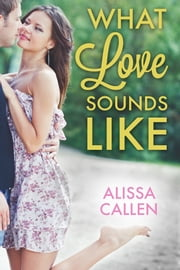 What Love Sounds Like ebook by Alissa Callen