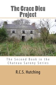 The Grace Dieu Project - Chateau Sarony, #2 ebook by RCS Hutching