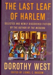 Last Lead of Harlem - Selected and Newly Discovered Fiction by Dorothy West, author of The Wedding. ebook by Lionel Bascom,Dorothy West