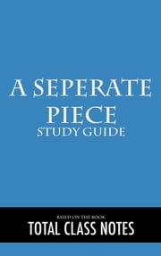A Separate Peace: Study Guide - A Separate Peace, John Knowles, Study Review Guide ebook by Total Class Notes