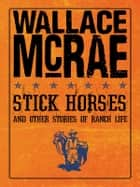Stick Horses ebook by Wallace McRae