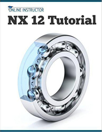 NX 12 Tutorial ebook by Online Instructor