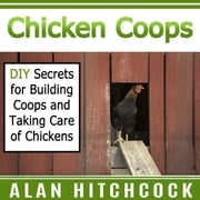 Chicken Coops - DIY Secrets for Building Coops and Taking Care of Chickens audiobook by Alan Hitchcock