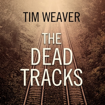 The Dead Tracks audiobook by Tim Weaver