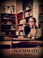 The Roommate ebook by Patricia Morais