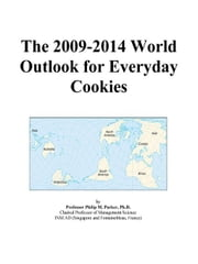 The 2009-2014 World Outlook for Everyday Cookies ebook by ICON Group International, Inc.