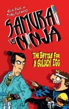 Samurai vs Ninja 1: The Battle for the Golden Egg ebook by Nick Falk, Tony Flowers