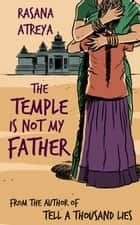 The Temple Is Not My Father ebook by Rasana Atreya