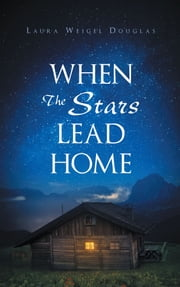 When The Stars Lead Home ebook by Laura Weigel Douglas