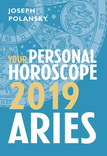 Aries 2019: Your Personal Horoscope ebook by Joseph Polansky