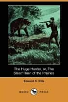 The Huge Hunter ebook by Edward S. Ellis