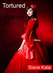 Tortured Warrior ebook by Slave Kala