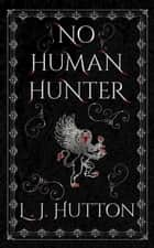 No Human Hunter ebook by L. J. Hutton