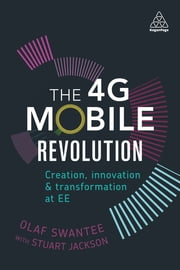 The 4G Mobile Revolution - Creation, Innovation and Transformation at EE ebook by Olaf Swantee,Stuart Jackson