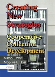 Creating New Strategies for Cooperative Collection Development ebook by Milton T. Wolf,Marjorie E. Bloss
