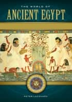 The World of Ancient Egypt: A Daily Life Encyclopedia [2 volumes] ebook by Peter Lacovara