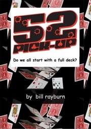 52 Pick-Up: Do We All Start With a Full Deck? ebook by Bill Rayburn