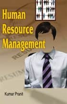 Human Resource Management ebook by Kumar Pranit