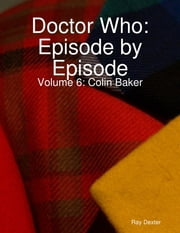 Doctor Who Episode By Episode: Volume 6 - Colin Baker ebook by Ray Dexter
