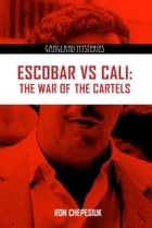 Escobar VS Cali - The War of the Cartels ebook by Ron Chepesiuk