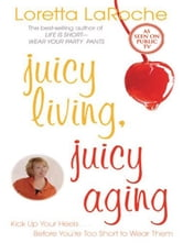 Juicy Living Juicy Aging ebook by Loretta LaRoche