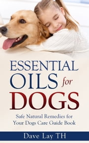 Essential Oils for Dogs ebook by Dave Lay TH