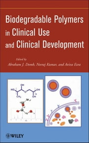 Biodegradable Polymers in Clinical Use and Clinical Development ebook by Abraham J. Domb,Neeraj Kumar
