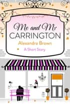 Me and Mr Carrington: A Short Story ebook by Alexandra Brown