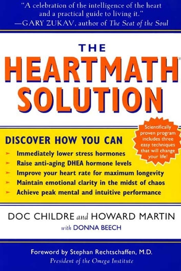 The HeartMath Solution - The Institute of HeartMath's Revolutionary Program for Engaging the Power of the Heart's Intelligence ebook by Doc Childre,Howard Martin